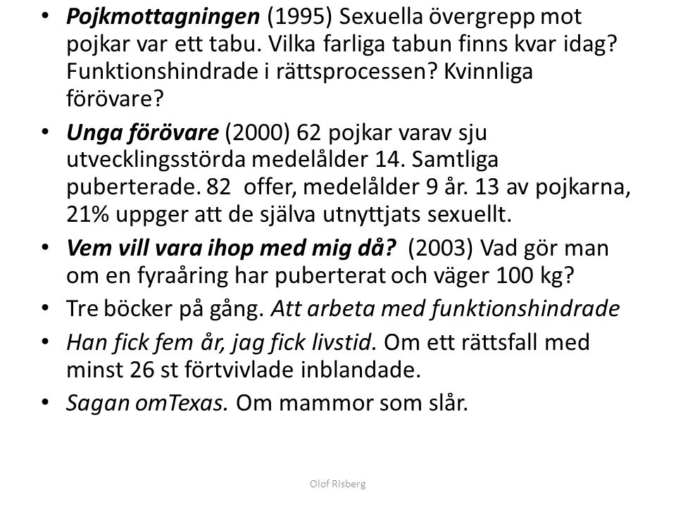 Pojkmottagningen (1995) Sexuella övergrepp mot pojkar var ett tabu. Vilka farliga tabun finns kvar idag? Funktionshindrade i rättsprocessen? Kvinnliga