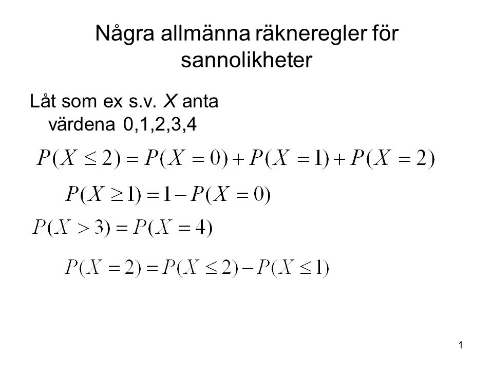1 Några allmänna räkneregler för sannolikheter Låt som ex s.v. X anta värdena 0,1,2,3,4