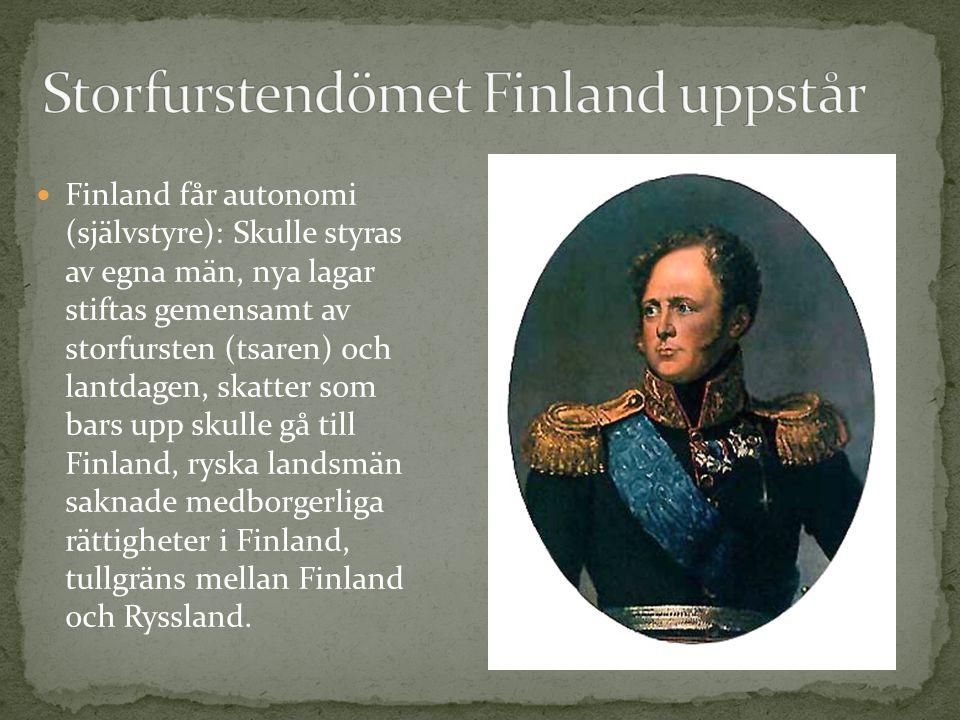 Finland får autonomi (självstyre): Skulle styras av egna män, nya lagar stiftas gemensamt av storfursten (tsaren) och lantdagen, skatter som bars upp