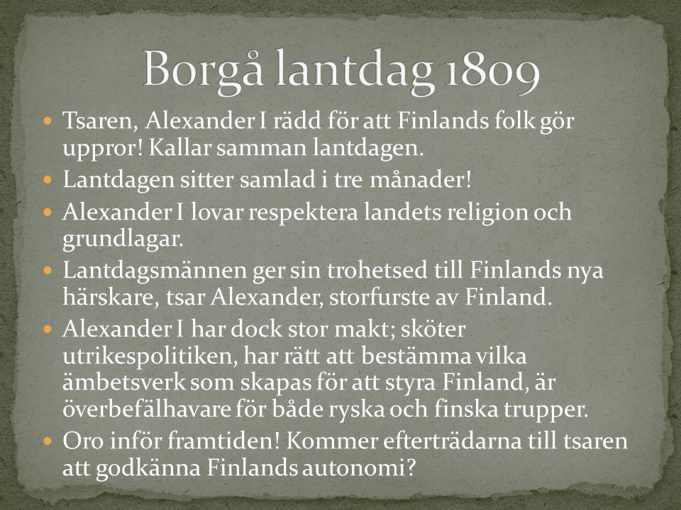 Tsaren, Alexander I rädd för att Finlands folk gör uppror! Kallar samman lantdagen. Lantdagen sitter samlad i tre månader! Alexander I lovar respekter