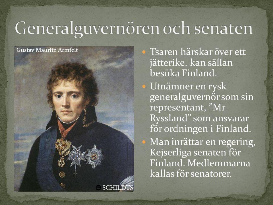"""Gustav Mauritz Armfelt Tsaren härskar över ett jätterike, kan sällan besöka Finland. Utnämner en rysk generalguvernör som sin representant, """"Mr Ryssla"""