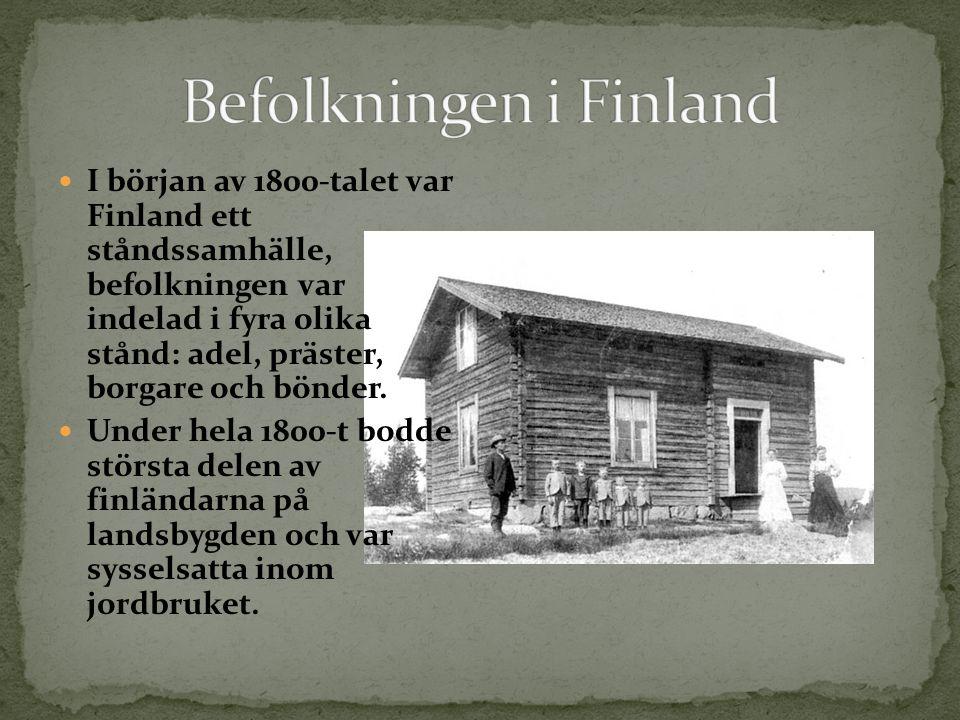 I början av 1800-talet var Finland ett ståndssamhälle, befolkningen var indelad i fyra olika stånd: adel, präster, borgare och bönder. Under hela 1800