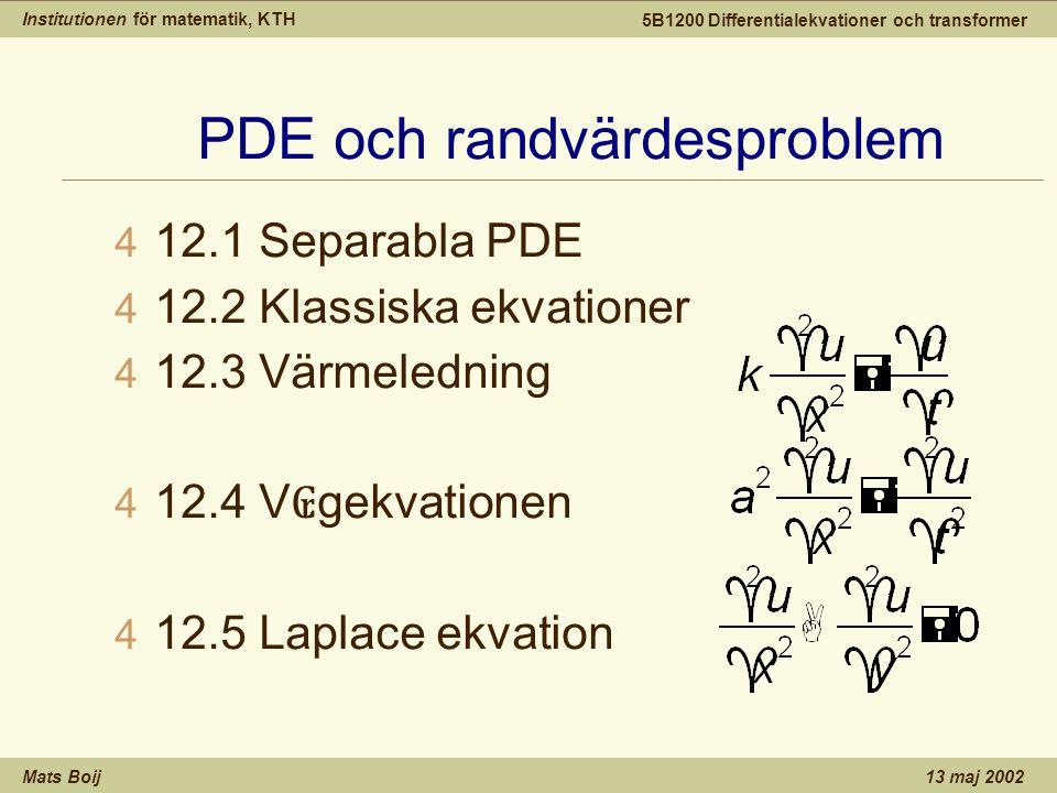 Institutionen för matematik, KTH Mats Boij 5B1200 Differentialekvationer och transformer 13 maj 2002 Separation av variabler 4 Metoden med separation av variabler för en linjär PDE g ₢ r ut p ₢ att ansätta u(x,y)=X(x)Y(y).