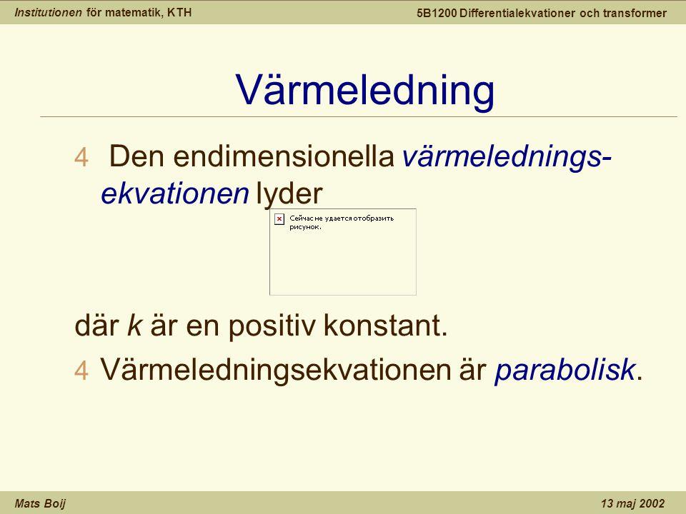 Institutionen för matematik, KTH Mats Boij 5B1200 Differentialekvationer och transformer 13 maj 2002 V ₢ gekvationen 4 Den endimensionella v ₢ gekvationen lyder där a är v ₢ gutbredningshastigheten.