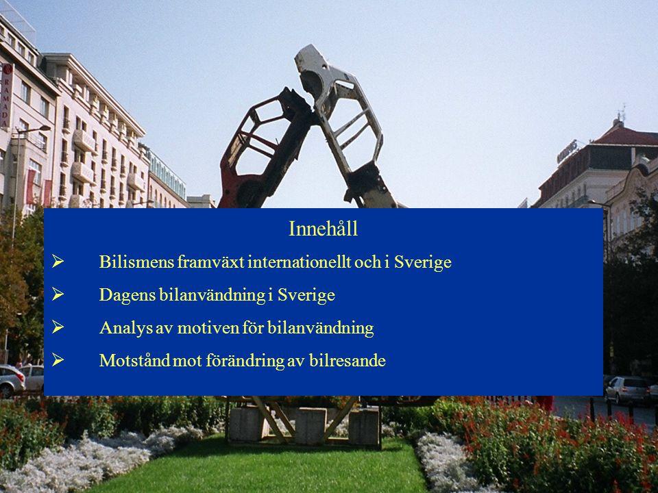 Innehåll  Bilismens framväxt internationellt och i Sverige  Dagens bilanvändning i Sverige  Analys av motiven för bilanvändning  Motstånd mot förä
