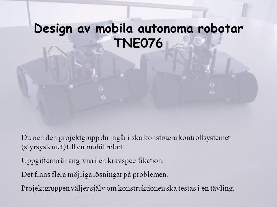 Design av mobila autonoma robotar TNE076 Du och den projektgrupp du ingår i ska konstruera kontrollsystemet (styrsystemet) till en mobil robot. Uppgif