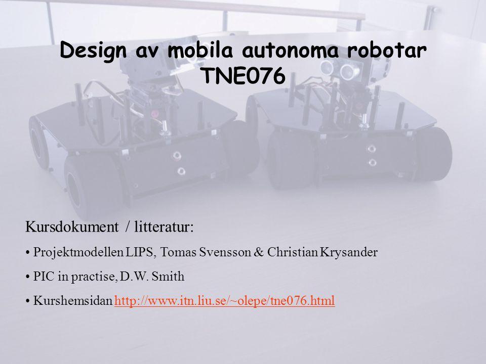 Design av mobila autonoma robotar TNE076 Kursdokument / litteratur: Projektmodellen LIPS, Tomas Svensson & Christian Krysander PIC in practise, D.W. S