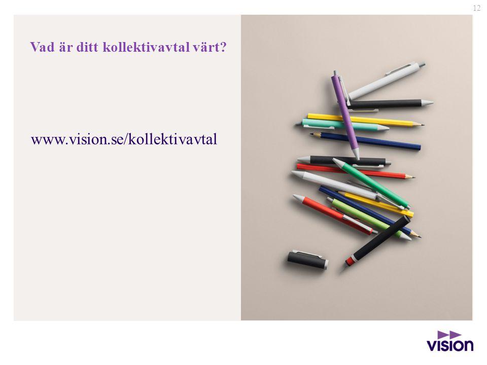 12 Vad är ditt kollektivavtal värt? www.vision.se/kollektivavtal