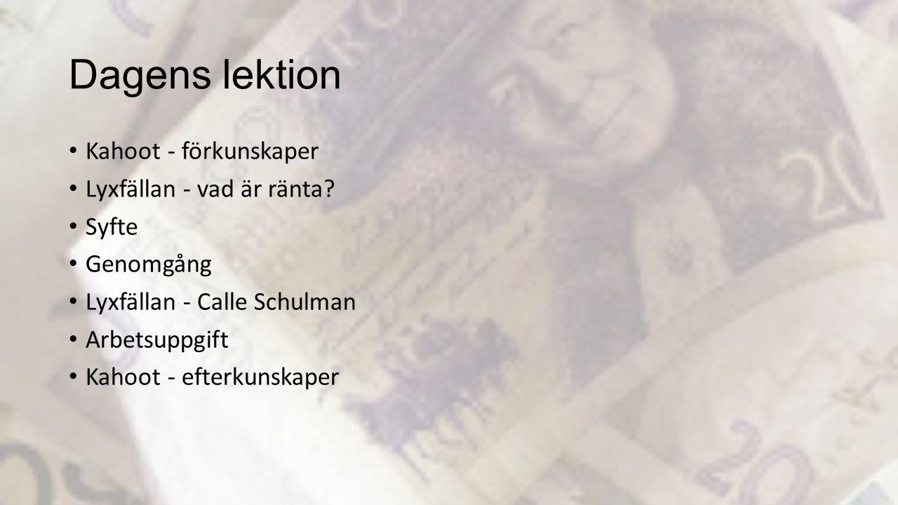 Dagens lektion Kahoot - förkunskaper Lyxfällan - vad är ränta? Syfte Genomgång Lyxfällan - Calle Schulman Arbetsuppgift Kahoot - efterkunskaper