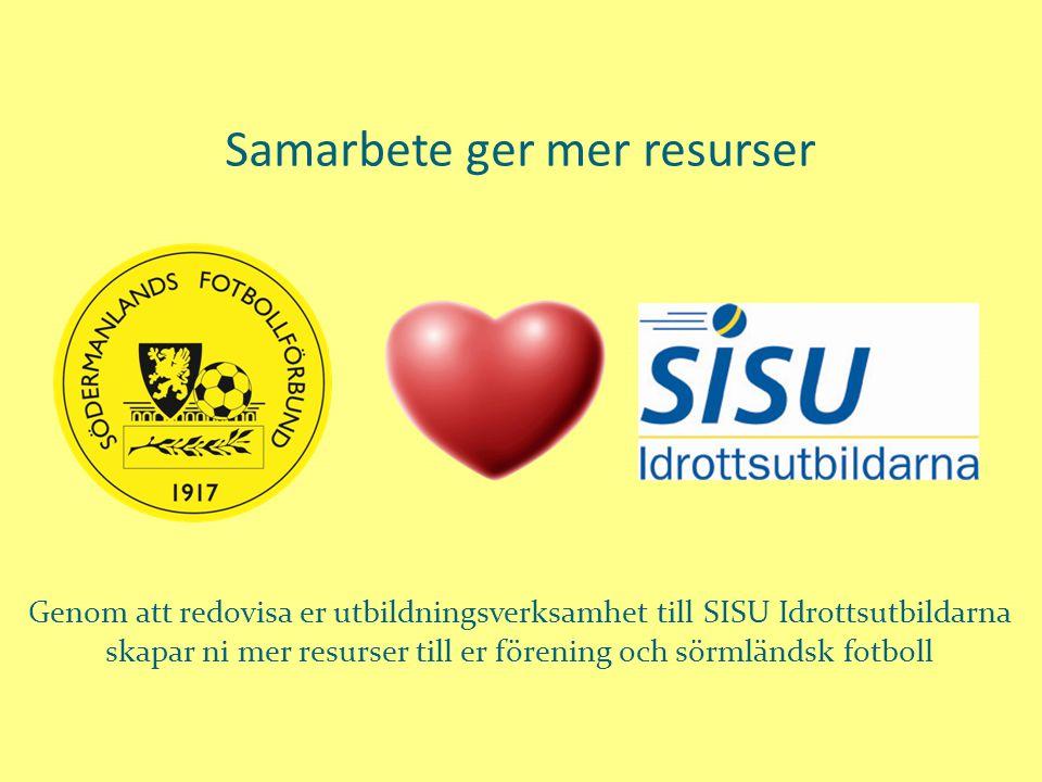 Samarbete ger mer resurser Genom att redovisa er utbildningsverksamhet till SISU Idrottsutbildarna skapar ni mer resurser till er förening och sörmländsk fotboll