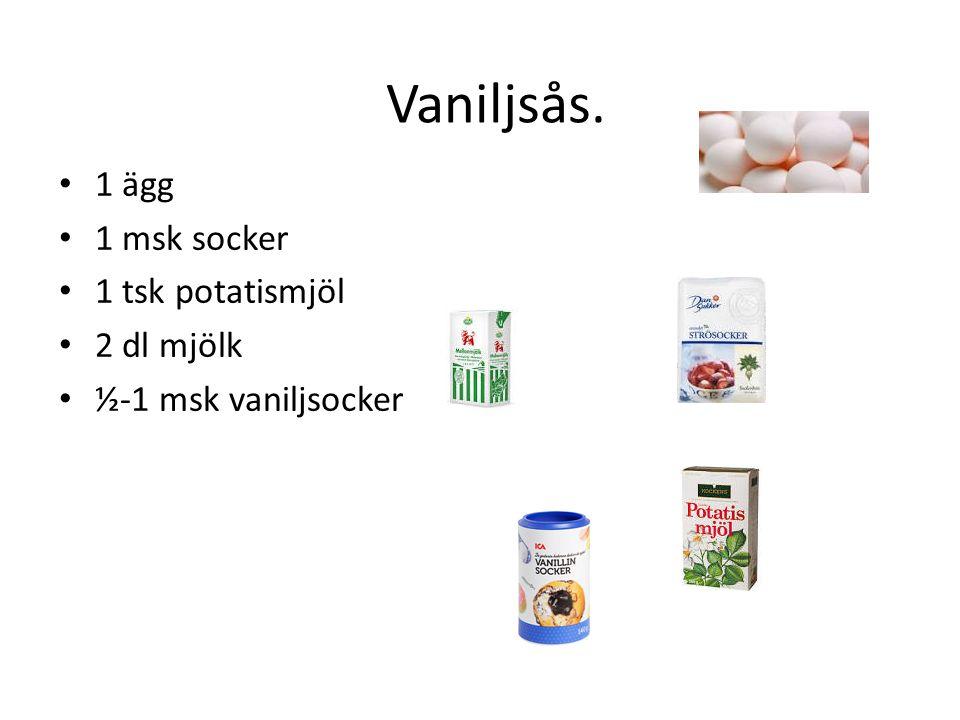 Vaniljsås. 1 ägg 1 msk socker 1 tsk potatismjöl 2 dl mjölk ½-1 msk vaniljsocker