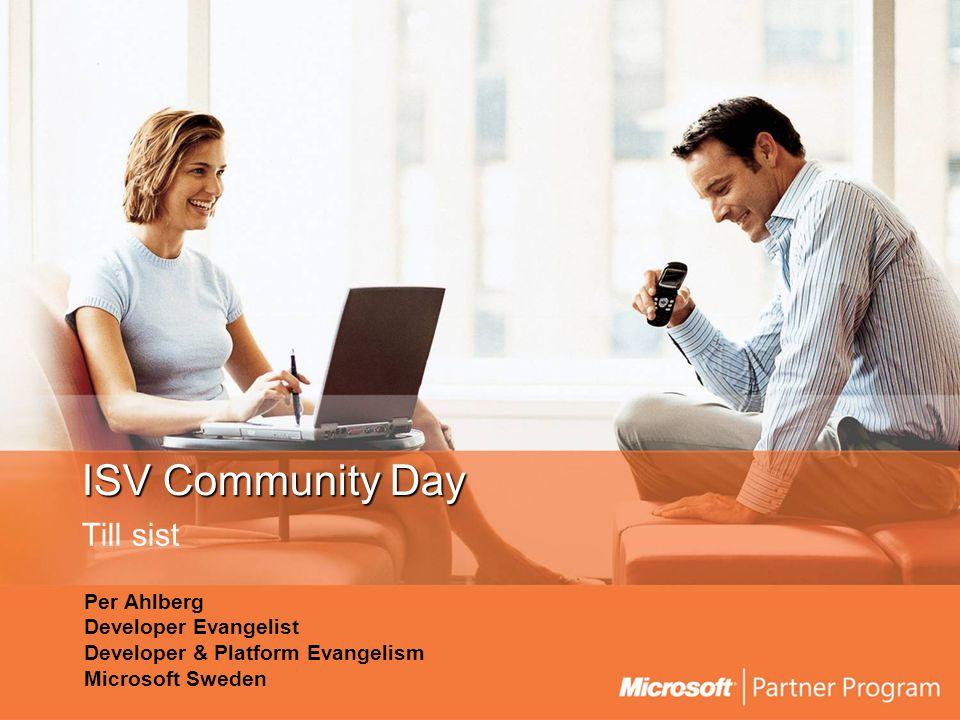 ISV Community Day Till sist Per Ahlberg Developer Evangelist Developer & Platform Evangelism Microsoft Sweden