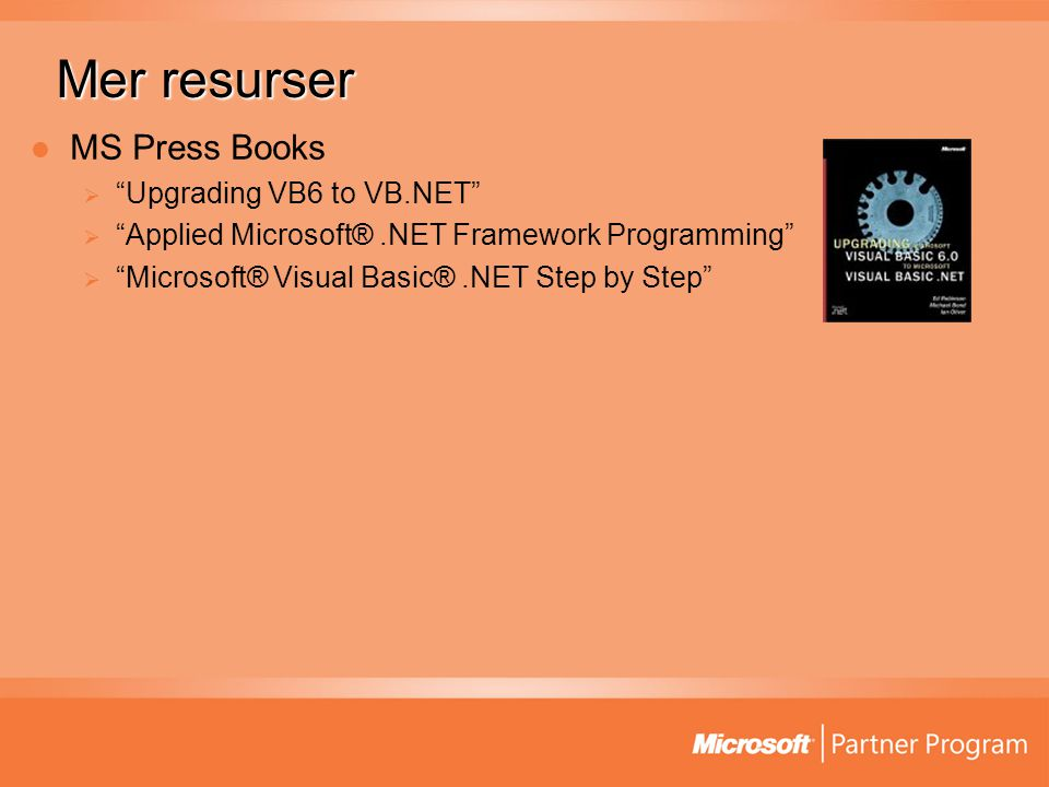 Mer resurser MS Press Books  Upgrading VB6 to VB.NET  Applied Microsoft®.NET Framework Programming  Microsoft® Visual Basic®.NET Step by Step