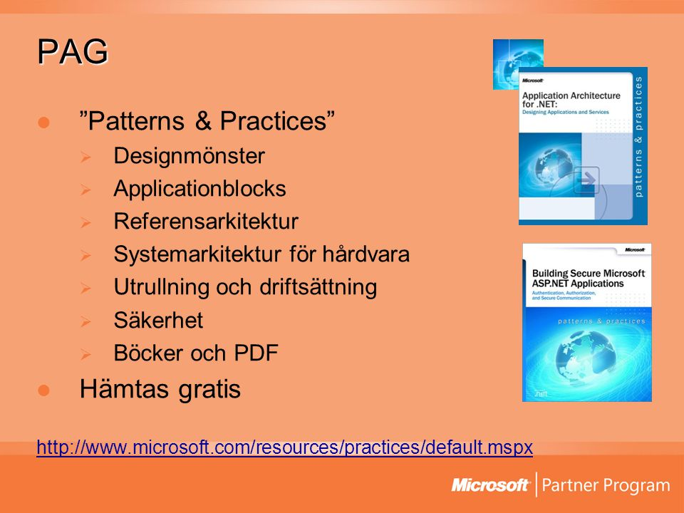 PAG Patterns & Practices  Designmönster  Applicationblocks  Referensarkitektur  Systemarkitektur för hårdvara  Utrullning och driftsättning  Säkerhet  Böcker och PDF Hämtas gratis http://www.microsoft.com/resources/practices/default.mspx