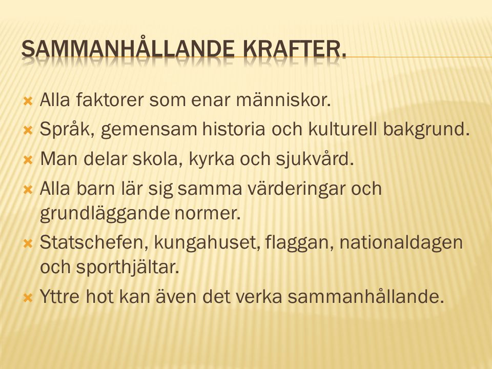  Alla faktorer som enar människor. Språk, gemensam historia och kulturell bakgrund.