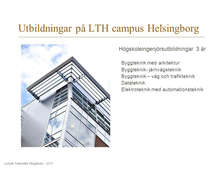 Lunds Tekniska Högskola | 2015 Utbildningar på LTH campus Helsingborg Byggteknik med arkitektur Byggteknik- järnvägsteknik Byggteknik – väg och trafikteknik Datateknik Elektroteknik med automationsteknik Högskoleingenjörsutbildningar 3 år