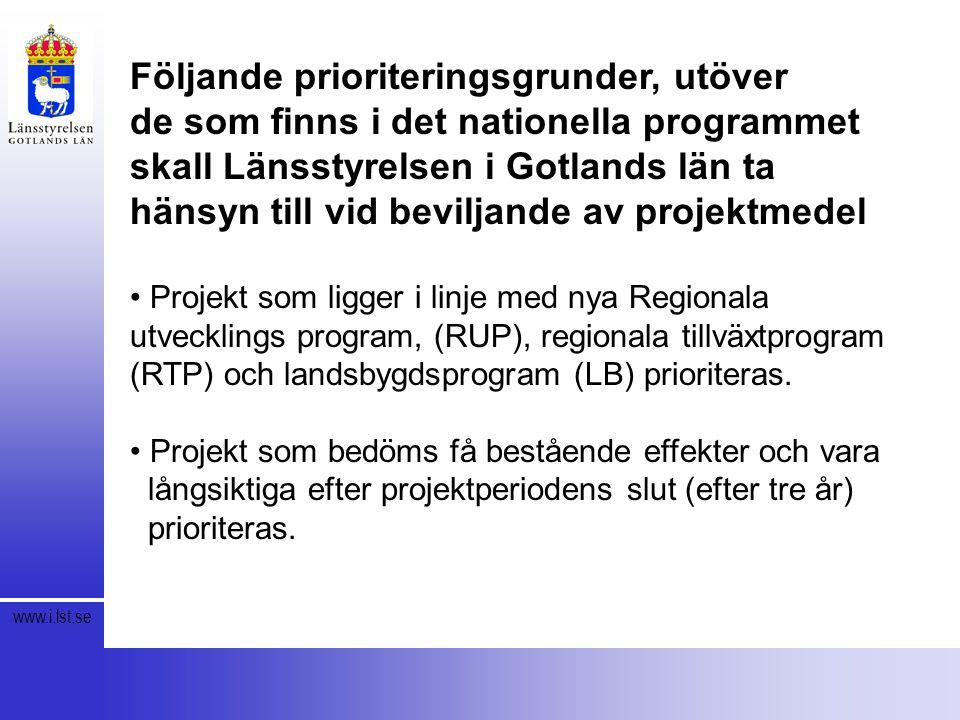 www.i.lst.se Följande prioriteringsgrunder, utöver de som finns i det nationella programmet skall Länsstyrelsen i Gotlands län ta hänsyn till vid beviljande av projektmedel Projekt som ligger i linje med nya Regionala utvecklings program, (RUP), regionala tillväxtprogram (RTP) och landsbygdsprogram (LB) prioriteras.