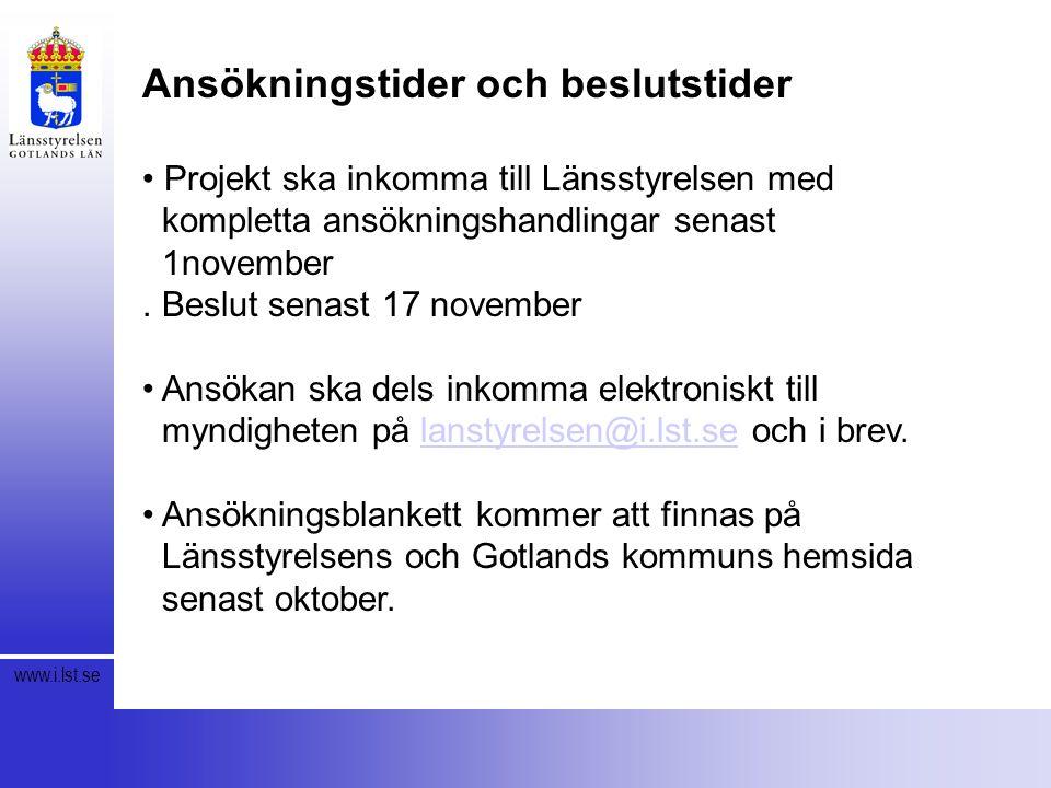 www.i.lst.se Ansökningstider och beslutstider Projekt ska inkomma till Länsstyrelsen med kompletta ansökningshandlingar senast 1november.