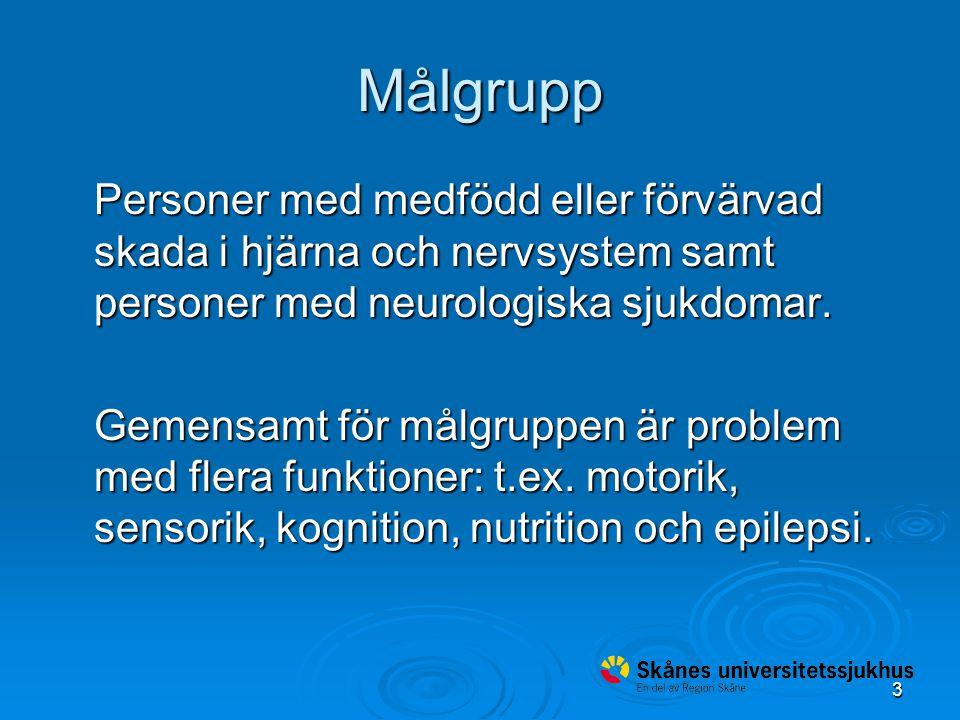 3 Målgrupp Personer med medfödd eller förvärvad skada i hjärna och nervsystem samt personer med neurologiska sjukdomar.