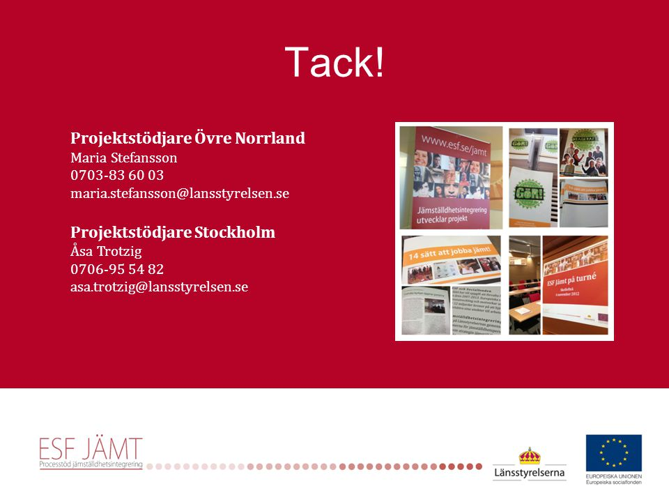 Projektstödjare Övre Norrland Maria Stefansson 0703-83 60 03 maria.stefansson@lansstyrelsen.se Projektstödjare Stockholm Åsa Trotzig 0706-95 54 82 asa