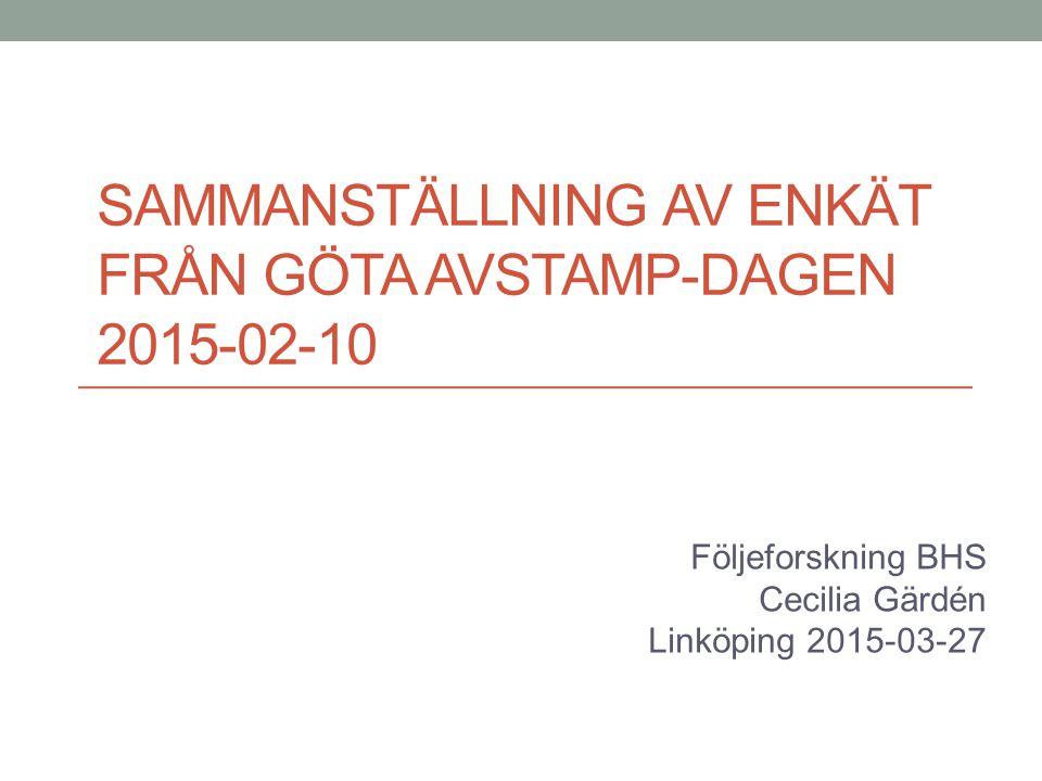 SAMMANSTÄLLNING AV ENKÄT FRÅN GÖTA AVSTAMP-DAGEN 2015-02-10 Följeforskning BHS Cecilia Gärdén Linköping 2015-03-27