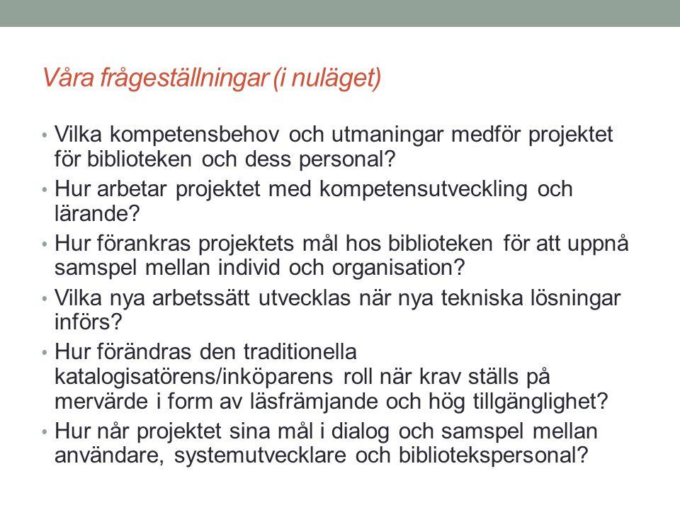 Våra frågeställningar (i nuläget) Vilka kompetensbehov och utmaningar medför projektet för biblioteken och dess personal? Hur arbetar projektet med ko