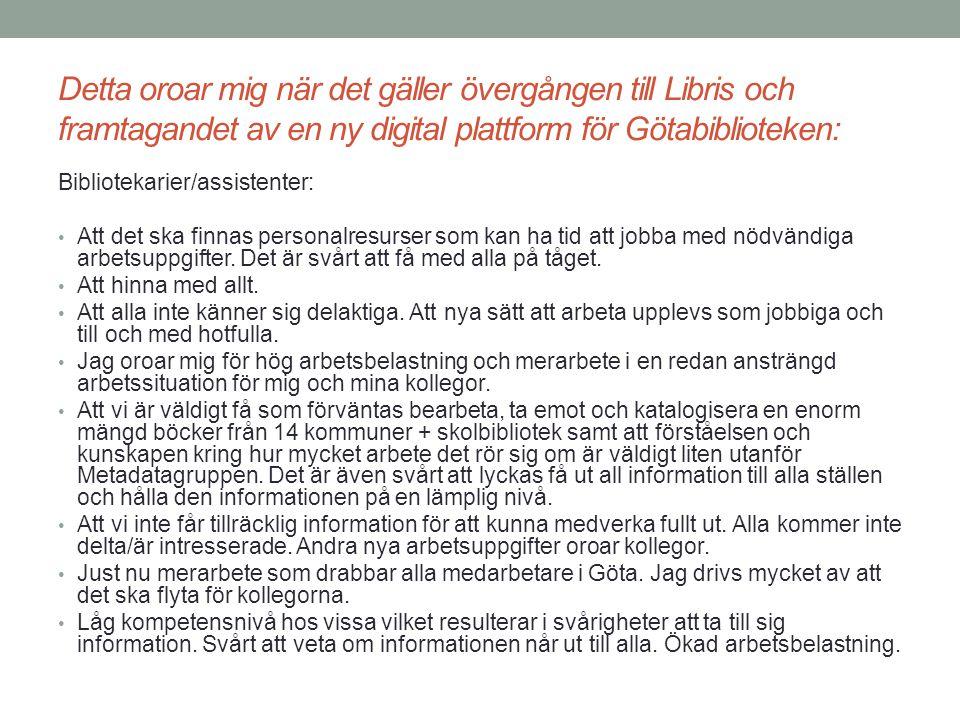 Detta oroar mig när det gäller övergången till Libris och framtagandet av en ny digital plattform för Götabiblioteken: Bibliotekarier/assistenter: Att