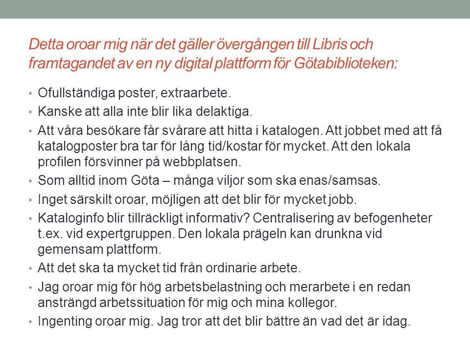 Detta oroar mig när det gäller övergången till Libris och framtagandet av en ny digital plattform för Götabiblioteken: Bibliotekschefer/verksamhetsansvariga: Extraarbete för personalen.