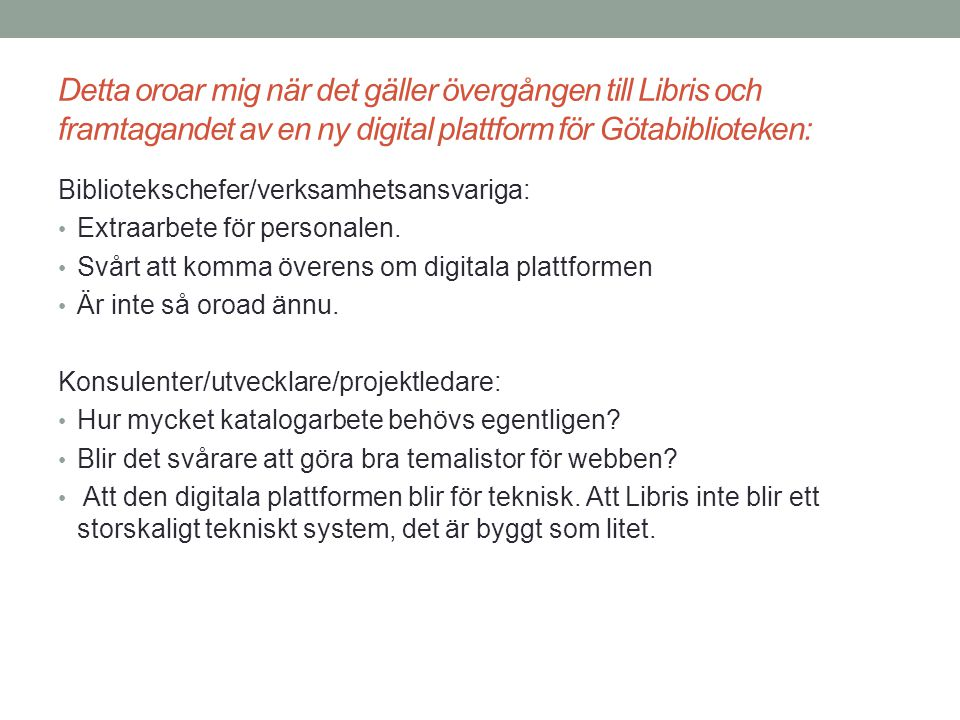 Detta ser jag fram emot när det gäller övergången till Libris och framtagandet av en ny digital plattform för Götabiblioteken: Bibliotekarier/assistenter: Att vi själva försörjer oss med katalogposter utan att behöva köpa tjänsten av ett företag.