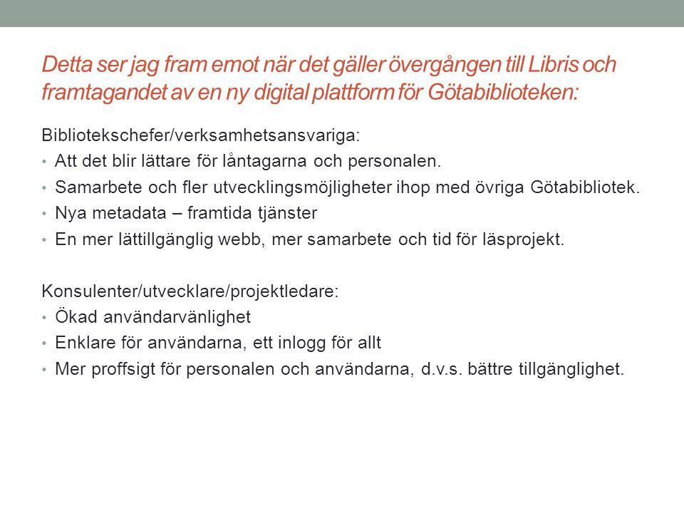 Detta ser jag fram emot när det gäller övergången till Libris och framtagandet av en ny digital plattform för Götabiblioteken: Bibliotekschefer/verksa