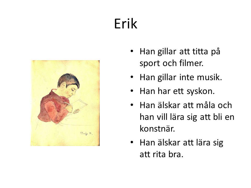 Erik Han gillar att titta på sport och filmer. Han gillar inte musik. Han har ett syskon. Han älskar att måla och han vill lära sig att bli en konstnä
