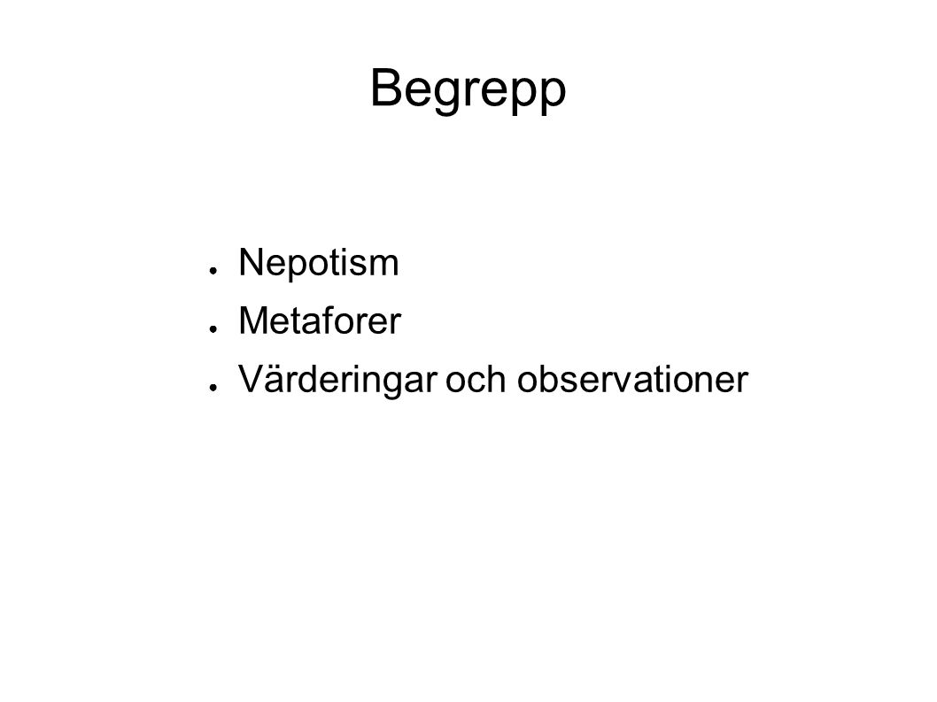 Begrepp ● Nepotism ● Metaforer ● Värderingar och observationer