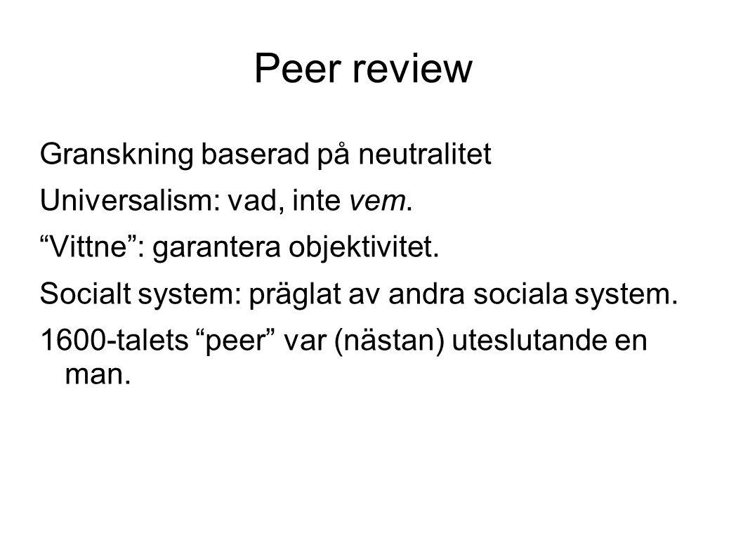 Peer review Granskning baserad på neutralitet Universalism: vad, inte vem.