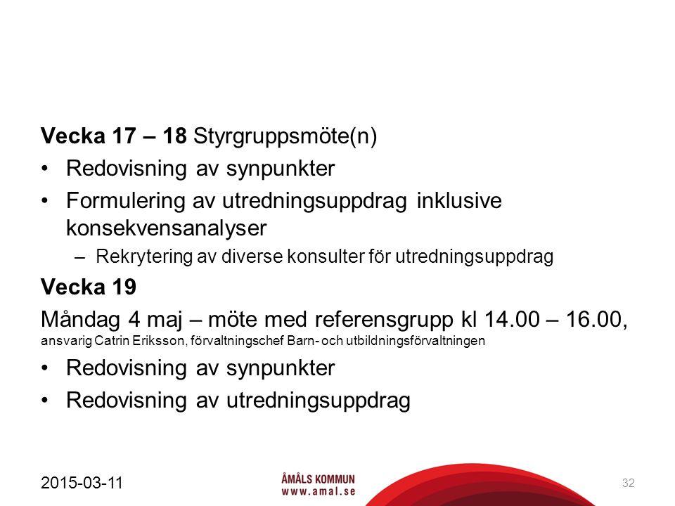 Vecka 17 – 18 Styrgruppsmöte(n) Redovisning av synpunkter Formulering av utredningsuppdrag inklusive konsekvensanalyser –Rekrytering av diverse konsul