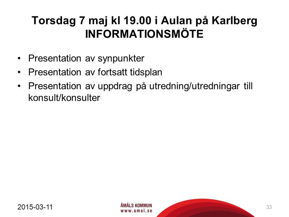 Torsdag 7 maj kl 19.00 i Aulan på Karlberg INFORMATIONSMÖTE Presentation av synpunkter Presentation av fortsatt tidsplan Presentation av uppdrag på utredning/utredningar till konsult/konsulter 2015-03-11 33