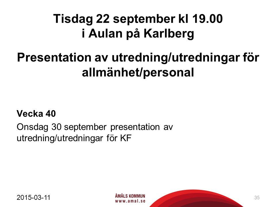Tisdag 22 september kl 19.00 i Aulan på Karlberg Presentation av utredning/utredningar för allmänhet/personal Vecka 40 Onsdag 30 september presentatio