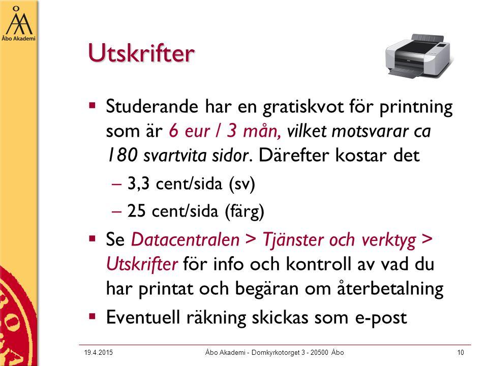 19.4.2015Åbo Akademi - Domkyrkotorget 3 - 20500 Åbo10 Utskrifter  Studerande har en gratiskvot för printning som är 6 eur / 3 mån, vilket motsvarar c