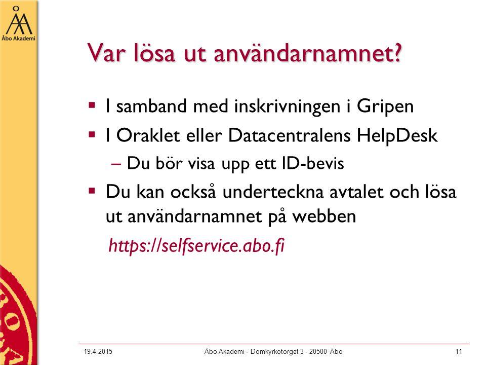 19.4.2015Åbo Akademi - Domkyrkotorget 3 - 20500 Åbo11 Var lösa ut användarnamnet?  I samband med inskrivningen i Gripen  I Oraklet eller Datacentral