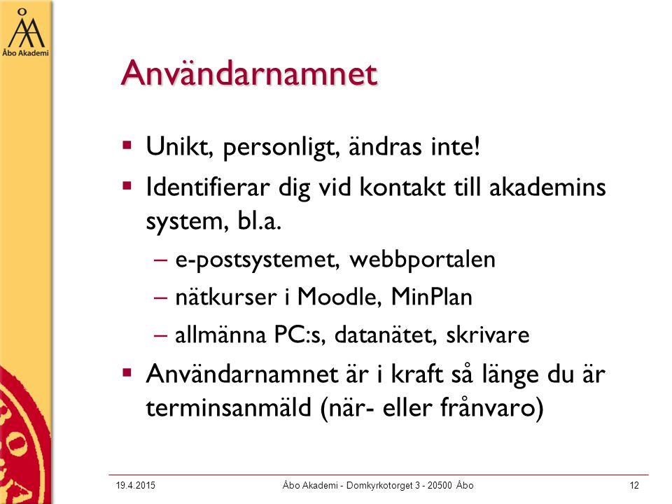 19.4.2015Åbo Akademi - Domkyrkotorget 3 - 20500 Åbo12 Användarnamnet  Unikt, personligt, ändras inte!  Identifierar dig vid kontakt till akademins s