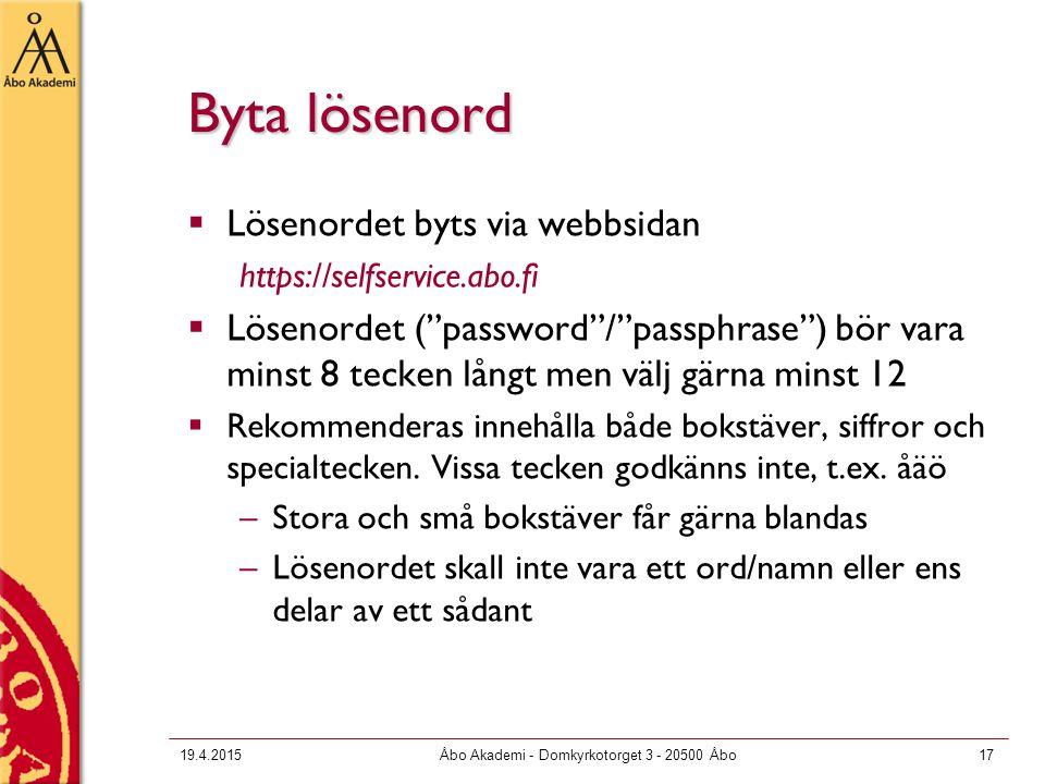 """19.4.2015Åbo Akademi - Domkyrkotorget 3 - 20500 Åbo17 Byta lösenord  Lösenordet byts via webbsidan https://selfservice.abo.fi  Lösenordet (""""password"""