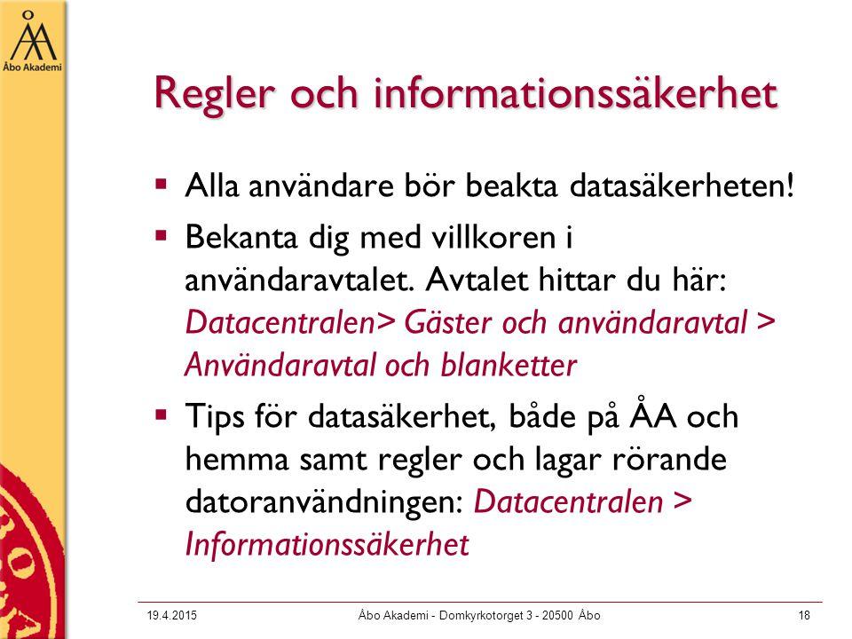 19.4.2015Åbo Akademi - Domkyrkotorget 3 - 20500 Åbo18 Regler och informationssäkerhet  Alla användare bör beakta datasäkerheten!  Bekanta dig med vi