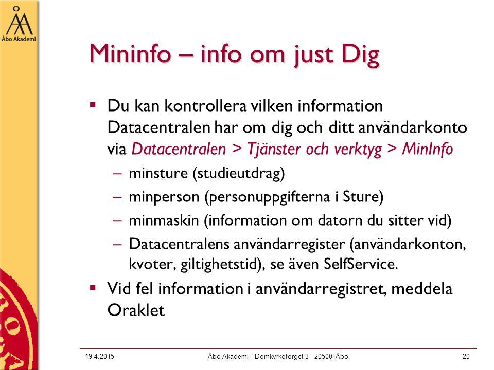 19.4.2015Åbo Akademi - Domkyrkotorget 3 - 20500 Åbo20 Mininfo – info om just Dig  Du kan kontrollera vilken information Datacentralen har om dig och