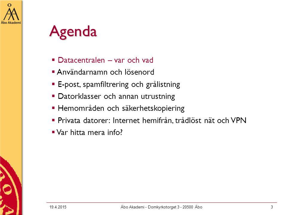 19.4.2015Åbo Akademi - Domkyrkotorget 3 - 20500 Åbo3 Agenda  Datacentralen – var och vad  Användarnamn och lösenord  E-post, spamfiltrering och grå