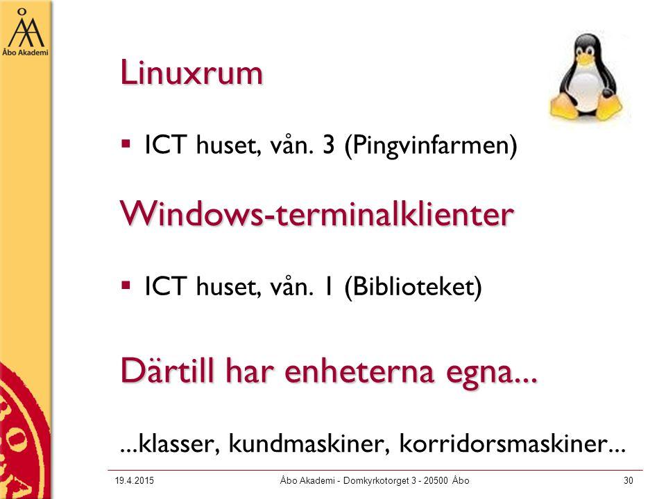 19.4.2015Åbo Akademi - Domkyrkotorget 3 - 20500 Åbo30 Linuxrum  ICT huset, vån. 3 (Pingvinfarmen) Windows-terminalklienter  ICT huset, vån. 1 (Bibli