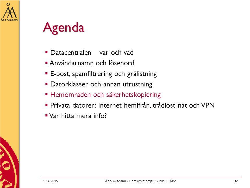19.4.2015Åbo Akademi - Domkyrkotorget 3 - 20500 Åbo32 Agenda  Datacentralen – var och vad  Användarnamn och lösenord  E-post, spamfiltrering och gr