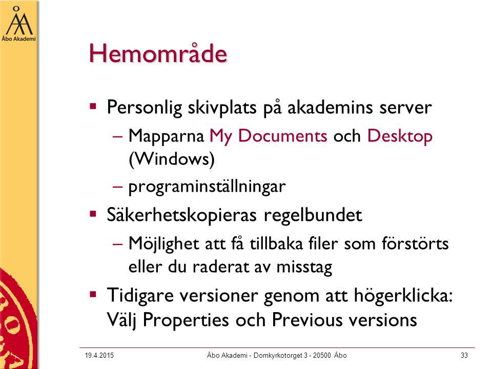 19.4.2015Åbo Akademi - Domkyrkotorget 3 - 20500 Åbo33 Hemområde  Personlig skivplats på akademins server –Mapparna My Documents och Desktop (Windows)