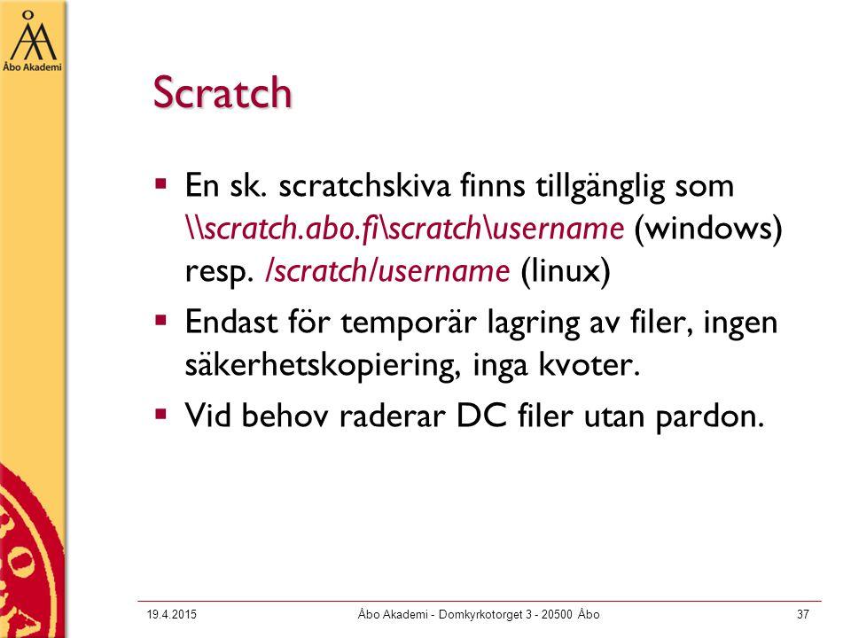 19.4.2015Åbo Akademi - Domkyrkotorget 3 - 20500 Åbo37 Scratch  En sk. scratchskiva finns tillgänglig som \\scratch.abo.fi\scratch\username (windows)