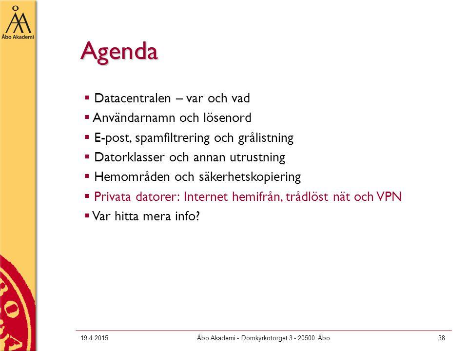 19.4.2015Åbo Akademi - Domkyrkotorget 3 - 20500 Åbo38 Agenda  Datacentralen – var och vad  Användarnamn och lösenord  E-post, spamfiltrering och gr