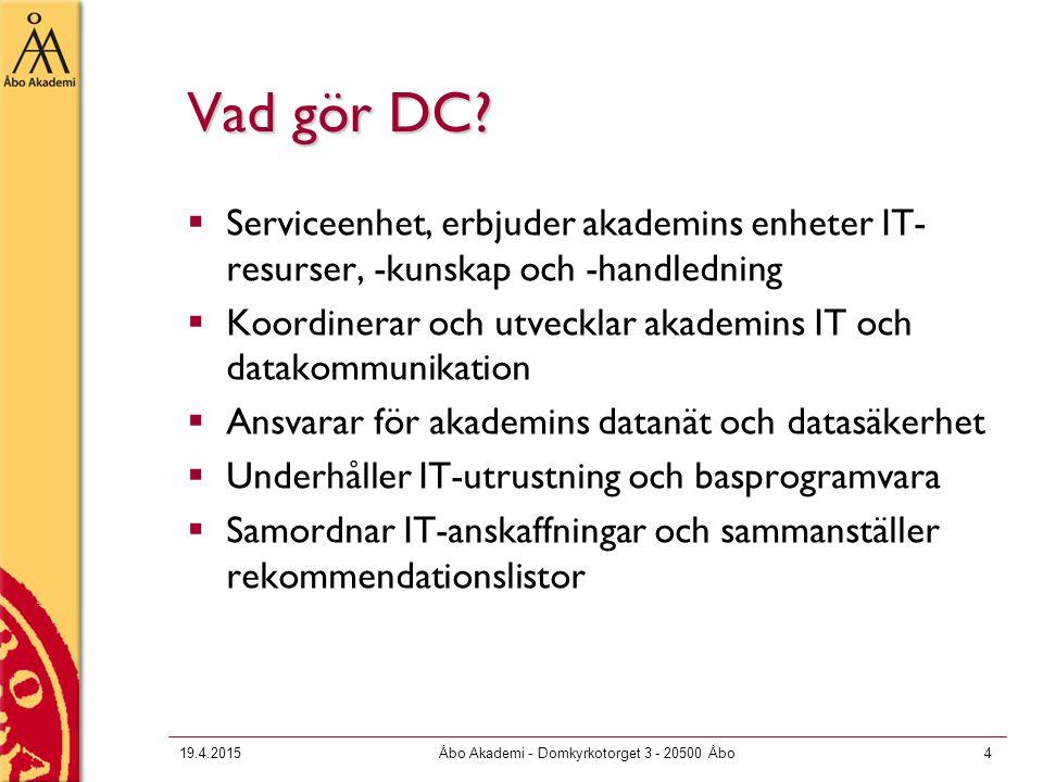 19.4.2015Åbo Akademi - Domkyrkotorget 3 - 20500 Åbo4 Vad gör DC?  Serviceenhet, erbjuder akademins enheter IT- resurser, -kunskap och -handledning 