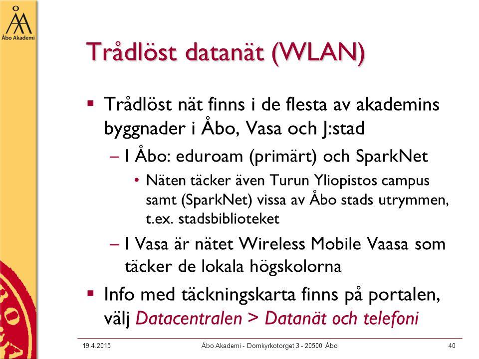 19.4.2015Åbo Akademi - Domkyrkotorget 3 - 20500 Åbo40 Trådlöst datanät (WLAN)  Trådlöst nät finns i de flesta av akademins byggnader i Åbo, Vasa och